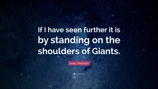 24438-Isaac-Newton-Quote-If-I-have-seen-further-it-is-by-standing-on-the